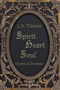 Spirit Heart Soul - Origins & Destinies