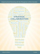 Strategic Collaboration - Integrating Social Networking with Idea Management to Drive Innovation