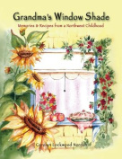 Grandma's Window Shade - Memories and Recipes from a Northwest Childhood