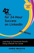 42 Rules for 24-Hour Success on LinkedIn (2nd Edition)
