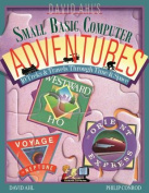David Ahl's Small Basic Computer Adventures - 25th Annivesary Edition - 10 Treks & Travels Through Time & Space