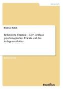 Behavioral Finance - Der Einfluss Psychologischer Effekte Auf Das Anlegerverhalten [GER]