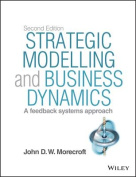 Strategic Modelling and Business Dynamics 2E + Website - a Feedback Systems Approach