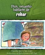 Dios, Necesito Hablarte de Robar = God, I Need to Talk about Steal [Spanish]