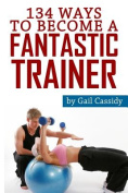 134 Ways to Become a Fantastic Trainer