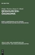 Ressourcenokonomik, Band 2, Einfuhrung in Die Theorie Erschopfbarer Naturlicher Ressourcen  [GER]