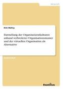 Darstellung Der Organisationskulturen Anhand Verbreiteter Organisationsmuster Und Der Virtuellen Organisation ALS Alternative [GER]