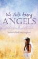 We Walk Among Angels