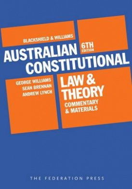 Blackshield and Williams Australian Constitutional Law and Theory: Commentary and Materials
