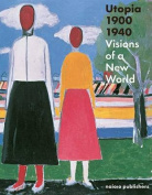 Utopia 1900 - 1940 Visions on a New World