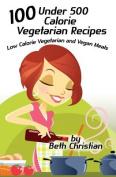 100 Under 500 Calorie Vegetarian Recipes