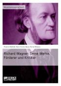 Richard Wagner. Seine Werke, Forderer Und Kritiker [GER]