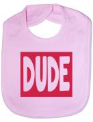 Dude - Funny Baby/Toddler/Newborn Bib