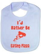 I'd Rather Be Eating Pizza - Funny Baby/Toddler/Newborn Bib/Gift