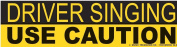 Driver Singing Use Caution Bumper Sticker