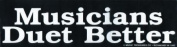 Musicians Duet Better Bumper Sticker