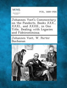 Johannes Voet's Commentary on the Pandects. Books XXX., XXXI., and XXXII., in One Title, Dealing with Legacies and Fideicommissa.