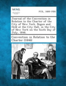 Journal of the Convention in Relation to the Charter of the City of New York. Begun and Held at the City Hall, in the City of New York on the Sixth Da