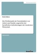 Die Problematik Der Vereinbarkeit Von Arbeit Und Familie Angesichts Der Beruflichen Anforderungen Der Modernen Wirtschaft. [GER]