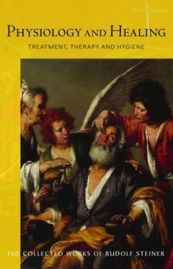 Physiology and Healing: Treatment, Therapy, and Hygiene: Spiritual Science and Medicine: Thirteen Lectures, an Address, Two Discussions and a