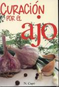 Curacion Por el Ajo = Healing Benefits of Garlic [Spanish]