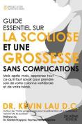 Guide Essentiel Sur La Scoliose Et Une Grossesse Sans Complications (2e Edition) [FRE]