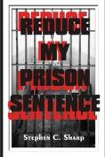 Reduce My Prison Sentence