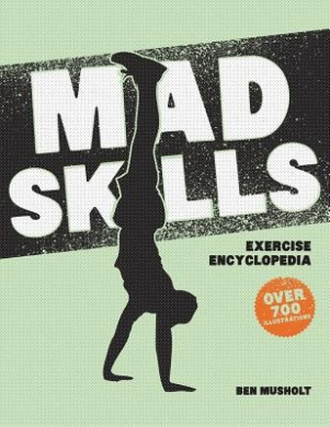 Mad Skills Exercise Encyclopedia: The World's Largest Illustrated Exercise Encyclopedia
