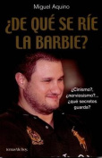 De Que Se Rie la Barbie? = What Is the Barbie Laughing At? [Spanish]