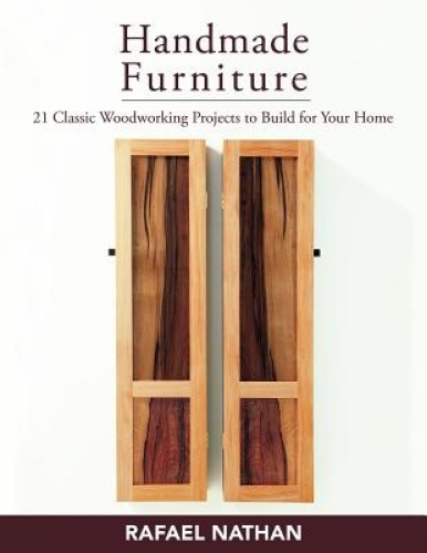 Handmade Furniture: 21 Classic Woodworking Projects to Build for Your Home.