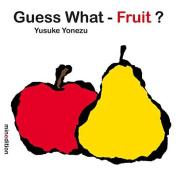 Guess What?--Fruit (Yonezu, Guess What?, Board Books) [Board book]