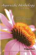 Ayurvedic Herbology East & West  : An Ayurvedic Approach to Medicinal Herbs