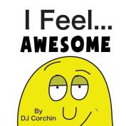 I Feel...Awesome