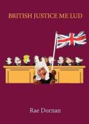 British Justice Me Lud