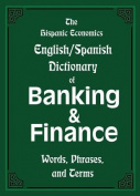 The Hispanic Economics English/Spanish Dictionary of Banking & Finance [MUL]
