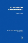 Classroom Environment (Routledge Library Editions