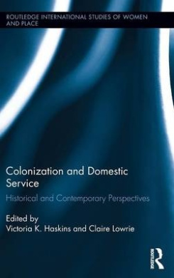 Colonization and Domestic Service: Historical and Contemporary Perspectives (Routledge International Studies of Women and Place)