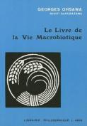 Le Livre de La Vie Macrobiotique Avec Une Methode D'Education  [FRE]