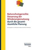 Naturschutzgerechte Steuerung Der Windenergienutzung Durch Die Gesamtraumliche Planung [GER]