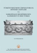 Sarkophage Der Romischen Kaiserzeit in Der Turkei / Turkiye'deki Roma Imparatorluk Donemi Lahitleri [GER]