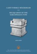 Reliquaries of the Sarcophagus Type / Lahit Formlu Rolikerler