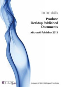 Produce Desktop Published Documents