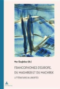 Francophonies D Europe, Du Maghreb Et Du Machrek [FRE]