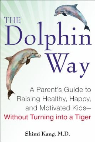 The Dolphin Way: A Parent's Guide to Raising Healthy, Happy, and Motivated