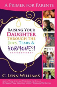Raising Your Daughter Through the Joys, Tears &