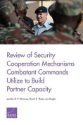 Review of Security Cooperation Mechanisms Combatant Commands Utilize to Build Partner Capacity