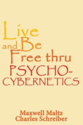 Live and Be Free Thru Psycho-Cybernetics