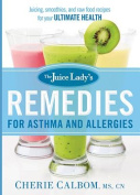 The Juice Lady's Remedies for Asthma and Allergies