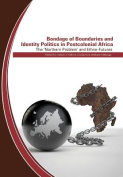 Bondage of Boundaries and Identity Politics in Postcolonial Africa. The 'Northern Problem' and Ethno-Futures