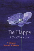 Be Happy: Life After Loss